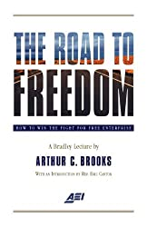 The Road to Freedom: A Bradley Lecture by Arthur C. Brooks