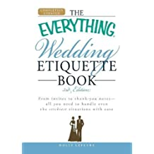 The Everything Wedding Etiquette Book: From Invites to Thank You Notes - All You Need to Handle Even the Stickiest Situations with Ease (Everything (Weddings)) 3rd (third) Edition by Lefevre, Holly published by Adams Media Corporation (2009)
