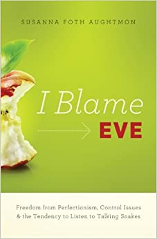 I Blame Eve: Freedom from Perfectionism, Control Issues