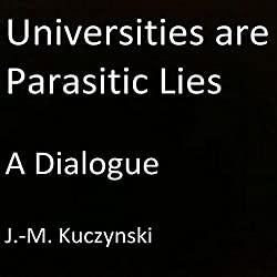 Universities Are Parasitic Lies: A Dialogue