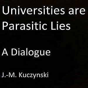 Universities Are Parasitic Lies: A Dialogue Audiobook