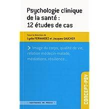 Psychologie clinique de la santé: 12 études de cas: Image du corps, qualité de vie, relation
