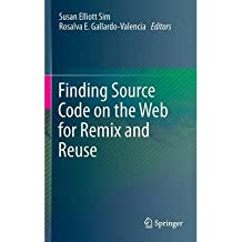 [(Finding Source Code on the Web for Remix and Reuse )] [Author: Susan Elliott Sim] [Jun-2013]