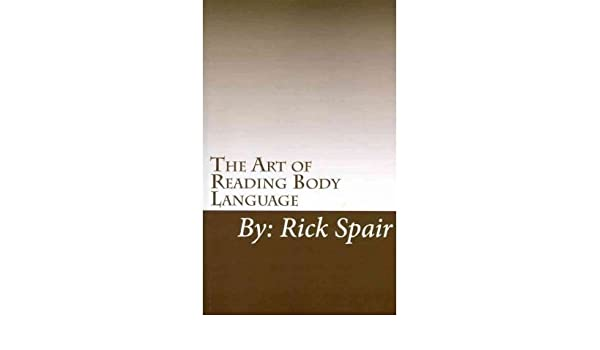 The Art Of Reading Body Language How To Read Body Movements For Success Paperback Common By Author Rick Spair 0884176386409 Amazon Com Books