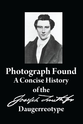 (Photograph Found: A Concise History of the Joseph Smith Daguerreotype)
