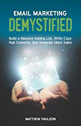 Email Marketing Demystified: Build a Massive Mailing List, Write Copy that Converts and Generate More Sales by Matthew Paulson (2015-09-10)