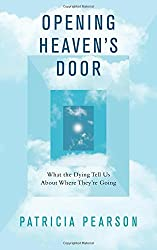 Opening Heaven's Door: What the Dying Tell Us About Where They're Going