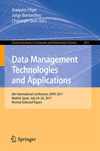 Data Management Technologies and Applications: 6th International Conference, DATA 2017, Madrid, Spain, July 24–26, 2017, Revised Selected Papers (Communications ... Computer and Information Science Book 814)