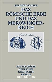 Book Das römische Erbe und das Merowingerreich (Enzyklopadie Deutscher Geschichte, Band 26)