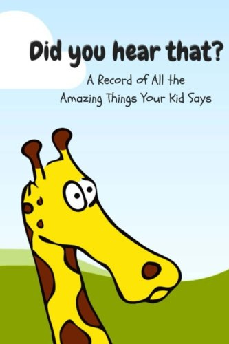 Did You Hear That?: A Record of All the Amazing Things Your Kid Says PDF