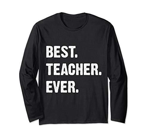 Best Teacher Ever Teacher Appreciation Long Sleeve T-Shirt