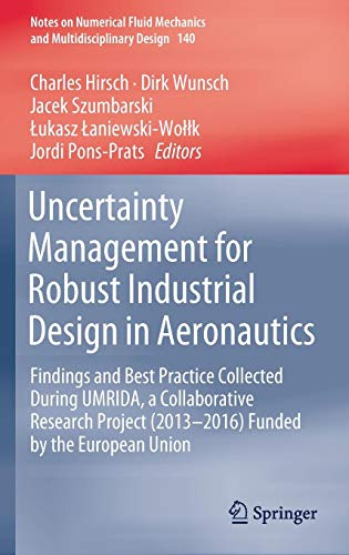Uncertainty Management for Robust Industrial Design in Aeronautics: Findings and Best Practice Collected During UMRIDA, a Collaborative Research ... Fluid Mechanics and Multidisciplinary Design) ()