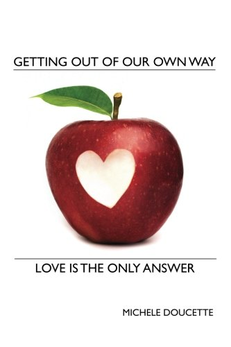 Getting Out of Our Own Way: Love Is the Only Answer ebook
