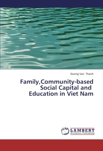 Family,Community-based Social Capital and   Education in Viet Nam by Thanh Duong Van