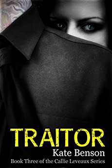 Traitor (The Callie Leveaux Series Book 3) by [Benson, Kate]