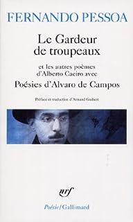 Le Gardeur de troupeaux et les autres poèmes d'Alberto Caeiro ; avec Poésies d'Alvaro de Campos, Pessoa, Fernando