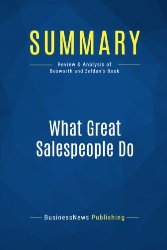 Summary: What Great Salespeople Do: Review and Analysis of Bosworth and Zoldan's Book