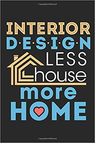 Less House More Home Interior Design Journal Blank Paperback Lined Book To Write In Interior Designer Decorator Gift 150 Pages College Ruled Amazon De Jaygo Fremdsprachige Bucher