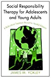 Social Responsibility Therapy for Adolescents and Young Adults, James Yokley, 0789031205