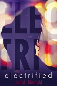 Electrified (Electric Tunnel Book 1) by [Blaufeld, Rachel]