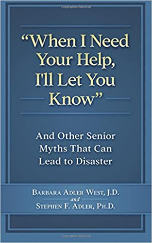 Book When I Need Your Help I'll Let You Know: And Other Senior Myths That Can Lead to Disaster