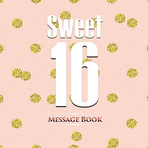 Sweet 16 Message Book: Guest  Log For Family & Friends To Write In Comments Best Wishes (Sweet Sixteen Gifts)