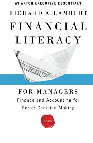 Financial Literacy For Managers  Finance And Accounting For Better Decision Making  Wharton Executive Essentials