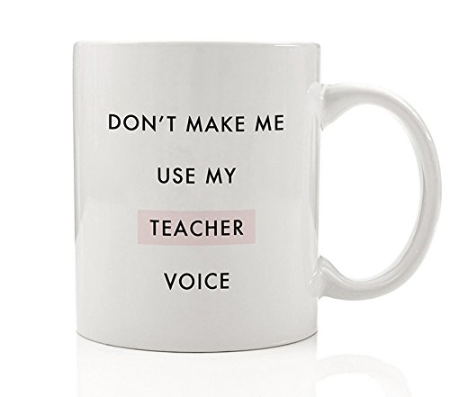 Don't Make Me Use My Teacher Voice Funny Coffee Mug Fun Gift Idea Elementary Middle High School College University Professor from Student Class Birthday Christmas 11oz Ceramic Cup by Digibuddha - Glasses Order Online