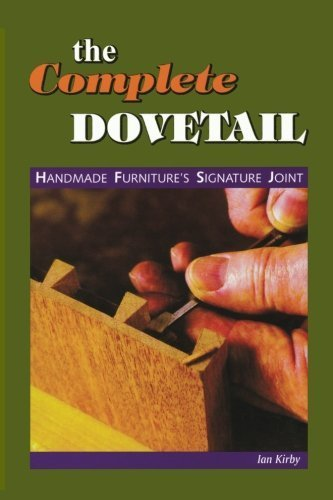 The Complete Dovetail: Handmade Furniture's Signature Joint by Kirby, Ian J(July 1, 2001) Paperback