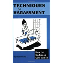 Techniques Of Harassment: How The Underdog Gets Justice