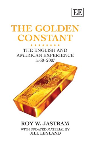 The Golden Constant: The English and American Experience 1560-2007 The Late Roy W. Jastram