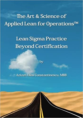 The Art & Science of Applied Lean for Operations: Lean Sigma Practice Beyond Certification