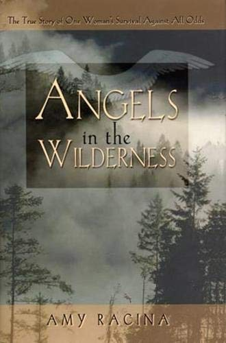 Read Online Angels in the Wilderness: The True Story of One Woman's Survival Against All Odds pdf epub
