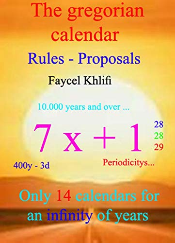 The gregorian calendar: Rules - Proposals: Only 14 calendars for an infinity of years ()