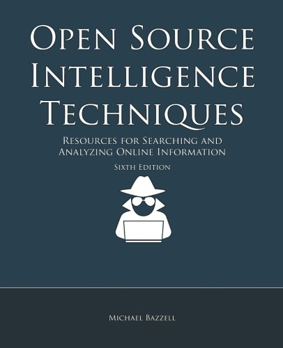 Open Source Intelligence Techniques: Resources for Searching and Analyzing Online Information cover