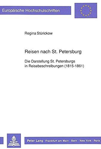 Reisen nach St. Petersburg: Die Darstellung St. Petersburgs in Reisebeschreibungen (1815-1861) (Europäische Hochschulschriften / European University ... Universitaires Européennes) (German Edition)
