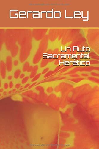 Un Auto Sacramental Herético: Amazon.es: Ley, Gerardo: Libros