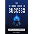 The Ultimate Guide to Success: How to Achieve Your Goals in 10 Steps or Less