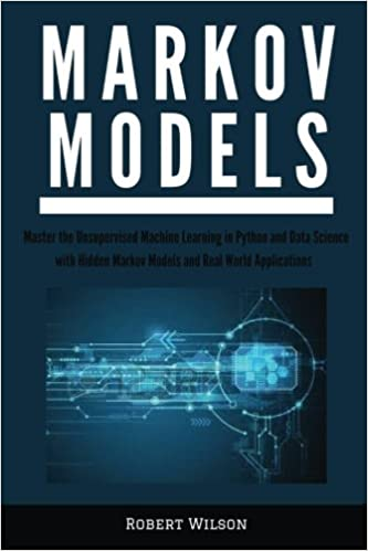Markov Models: Master the Unsupervised Machine Learning in Python