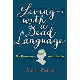 Living with a Dead Language: My Romance with Latin