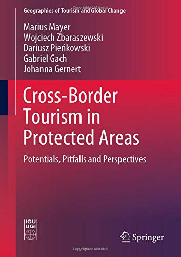 Cross-Border Tourism in Protected Areas: Potentials, Pitfalls and Perspectives (Geographies of Tourism and Global Change) ()