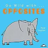 Go Wild with ... Opposites, Neal Layton, 1843651750