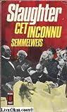 Cet inconnu... Semmelweis par Slaughter