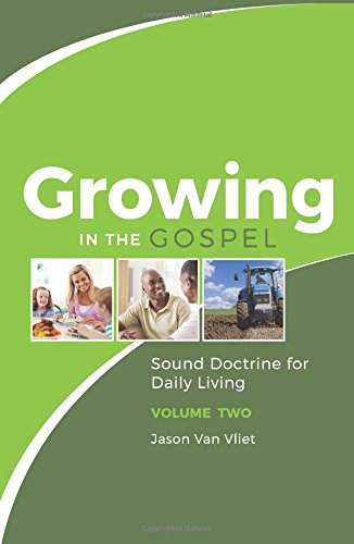 Growing in the Gospel: Sound Doctrine for Daily Living (Volume 2) PDF