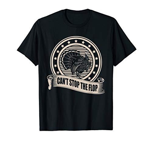 (Can't Stop The Flop - Funny Turkey Hunting T-Shirts)