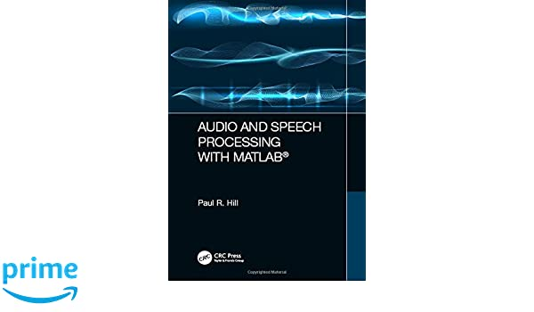 Audio and Speech Processing with MATLAB: Paul Hill: 9781498762748