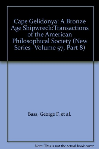 Cape Gelidonya: A Bronze Age Shipwreck:Transactions of the American Philosophical Society (New Series- Volume 57, Part 8)