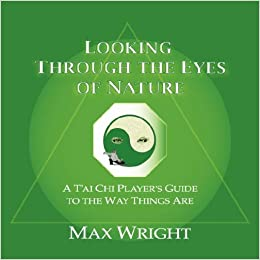 Looking Through the Eyes of Nature: A T'ai Chi Player's Guide to the Way Things Are