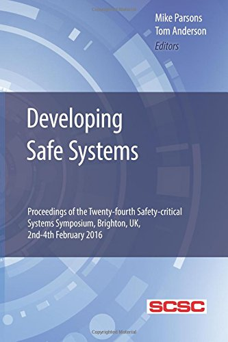 Read Online Developing Safe Systems: Proceedings of the Twenty-fourth Safety-critical Systems Symposium, Brighton, UK, 2nd-4th February 2016 PDF