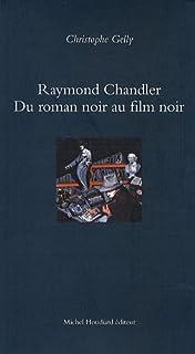 Raymond Chandler, du roman noir au film noir, Gelly, Christophe